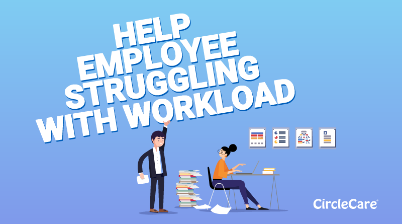 HELP-EMPLOYEE-STRUGGLING-WITH-WORKLOAD-CIRCLECARE