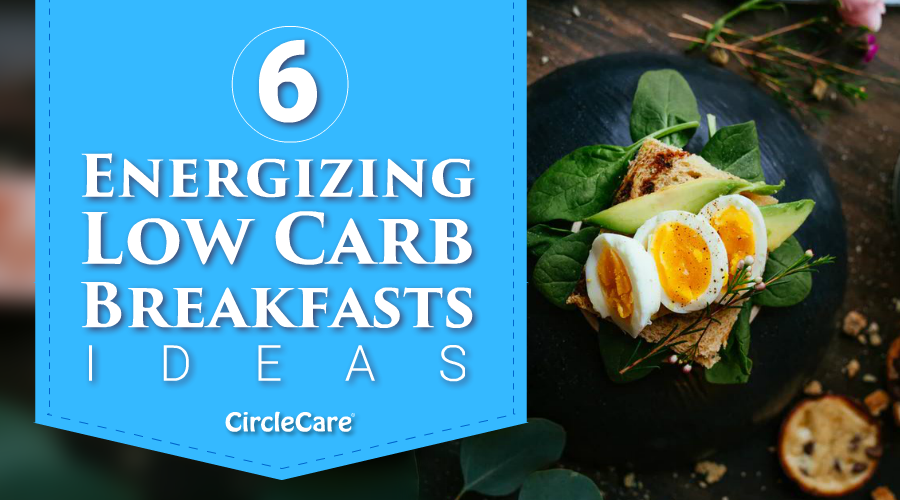 6-Energizing-Low-Carb-Breakfasts-Ideas-circlecare