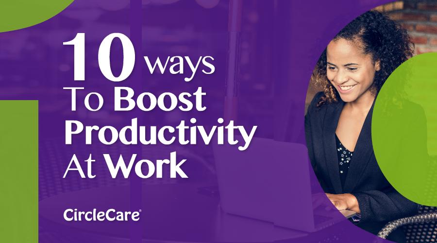 10-Ways-To-Boost-Productivity-At-Work-circlecare