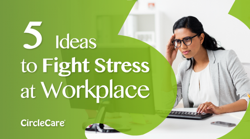 Five-Ideas-to-Fight-Stress-at-Workplace-circlecare