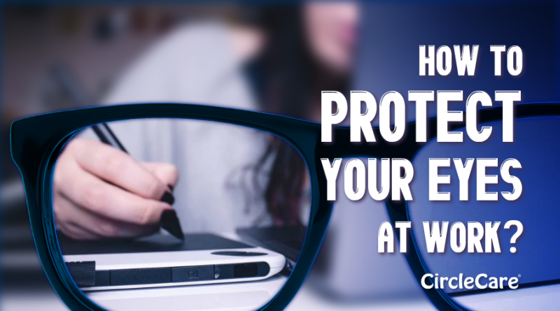 How-To-Protect-Your-Eyes-At-Work-circlecare