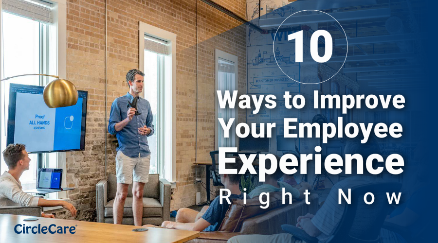 10 Ways to Improve Your Employee Experience - Right Now