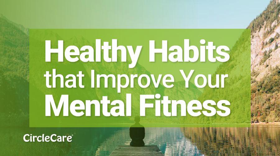 Healthy Habits that Improve Your Mental Fitness