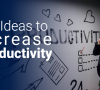 12 Ideas to Increase Productivity At Work