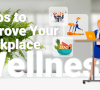 Steps to Improve Your Workplace Wellness
