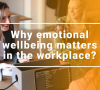 Why emotional well-being matters in the workplace?