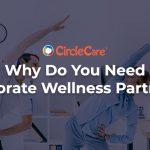 Why Do You Need Corporate Wellness Partners